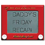 A Daddy Blog - adaddyblog.com - Friday Recap