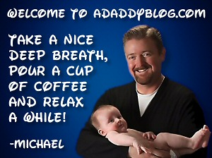 Welcome to adaddyblog.com! Take a nice deep breath, pour a cup of coffee and relax a while!