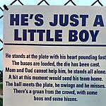 He's just a little boy - Sign found on a youth baseball field. I hope they leave it up.