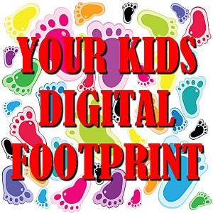 Your Kids Digital Footprint
