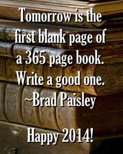 Tomorrow, is the first blank page of a 365 page book. Write a good one. ~Brad Paisely quote
