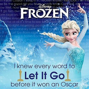 I knew every world to Let It Go BEFORE it won an Oscar